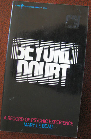 Beyond Doubt: A Record of Psychic Experience  by  Mary Le Beau