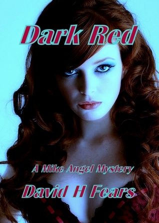 Dark Red: A Mike Angel Mystery David H. Fears