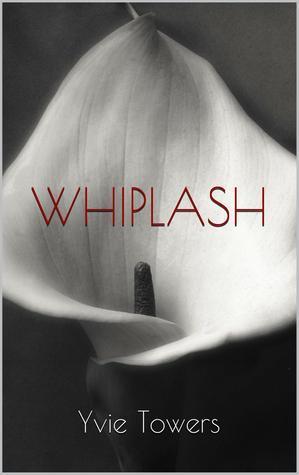 Whiplash  by  Yvie Towers