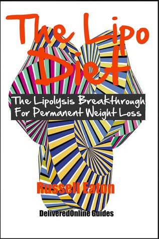 The Lipo Diet: The Lipolysis Breakthrough For Permanent Weight Loss  by  Russell Eaton
