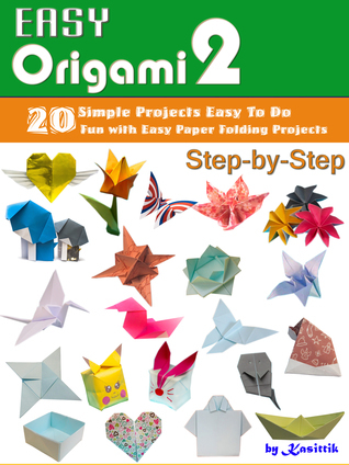 Easy Origami 2: 20 Easy-Projects Paper Crafts To DO Step-by-Step.  by  Kasittik