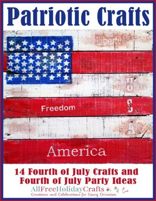 Patriotic Crafts: 14 Fourth of July Crafts and Fourth of July Party Ideas  by  Prime Publishing