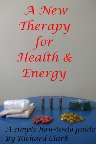 A New Therapy for Health and Energy Richard Clark