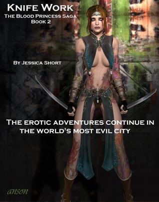 Knife Work: The Blood Princess Saga Book 2  by  Jessica Short