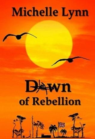 Dawn of Rebellion  by  Michelle     Lynn