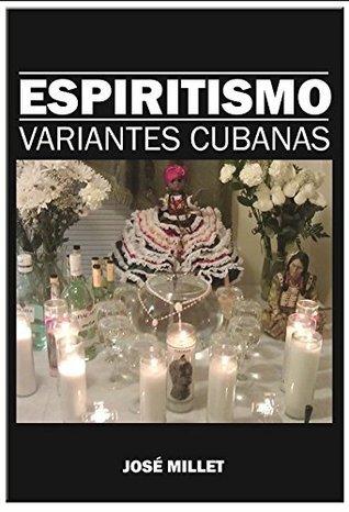 ESPIRITISMO: VARIANTES CUBANAS José Millet