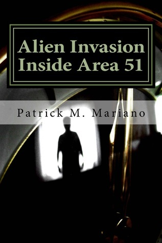 Alien Invasion: Inside Area 51  by  Patrick M. Mariano