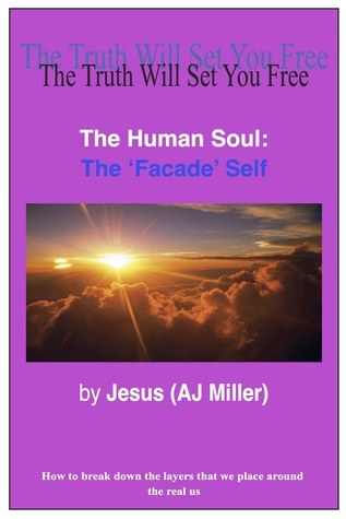 The Human Soul: The Facade Self  by  Jesus (AJ Miller)