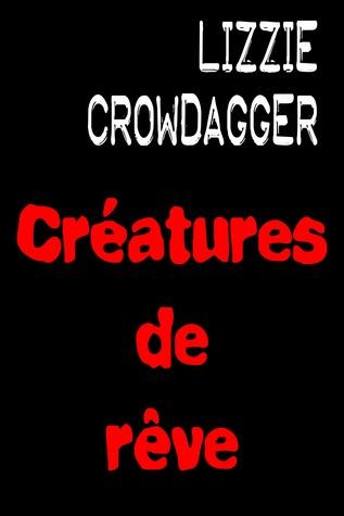 Créatures de rêve  by  Lizzie Crowdagger