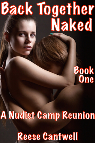 Back Together Naked: A Nudist Camp Reunion: Book One  by  Reese Cantwell