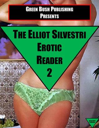 The Elliot Silvestri Erotic Reader Volume 2 Elliot Silvestri