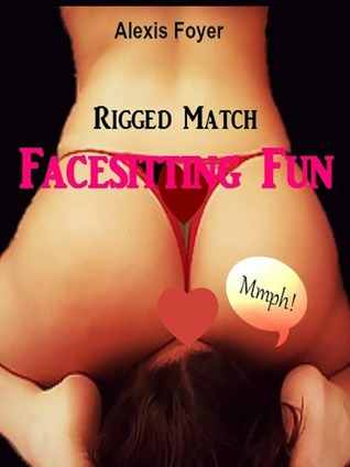 Facesitting Fun: Rigged Match  by  Alexis Foyer