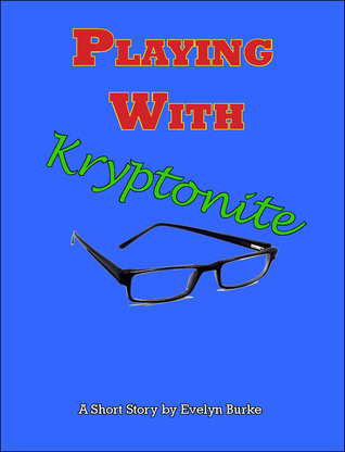 Playing With Kryptonite  by  Evelyn Burke