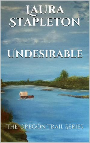 Undesirable (The Oregon Trail Series)  by  Laura Stapleton