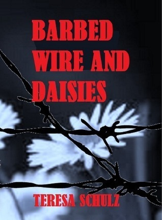 Barbed Wire and Daisies (The Lost Land Series - Book 1)  by  Teresa Schulz