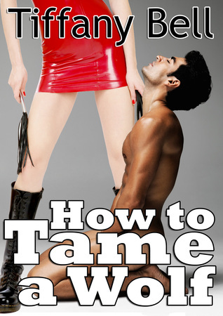 How to Tame a Wolf Tiffany Bell