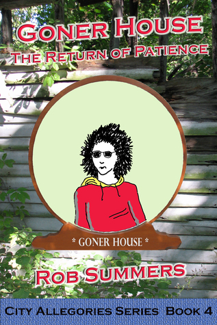Goner House: The Return of Patience  by  Rob Summers