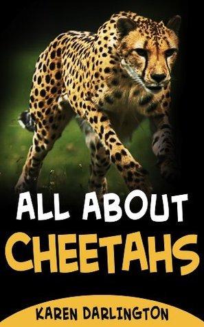 All About Cheetahs (All About Everything Book 6) Karen Darlington