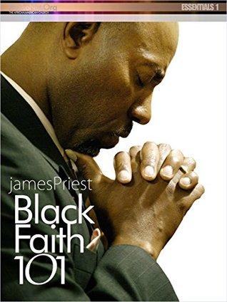 Black Faith 101 (PraiseNet Essentials Book 1)  by  James Priest