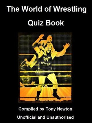 The World of Wrestling Quiz Book  by  Tony Newton