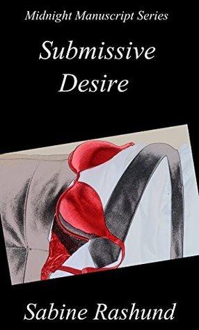 Midnight Manuscript Series: Submissive Desire  by  Sabine Rashund