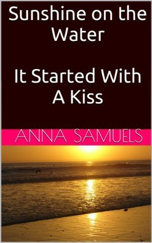 Sunshine on the Water/It Started With A Kiss  by  Anna Samuels