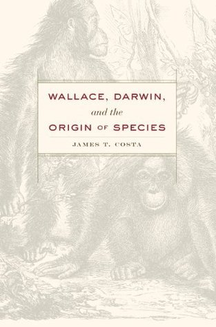 Wallace, Darwin, and the Origin of Species James T Costa