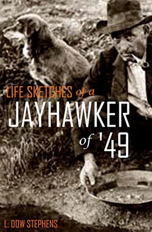 Life Sketches of a Jayhawker of 49: One Mans Gold Rush  by  L. Dow Stephens