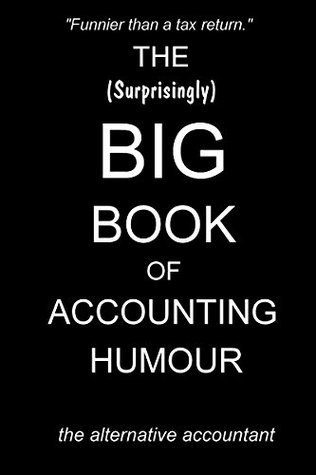 The (Surprisingly) Big Book of Accounting Humour  by  the alternative accountant