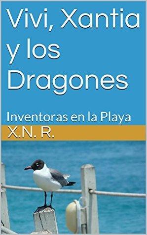 Vivi, Xantia y los Dragones: Inventoras en la Playa X.N. R.