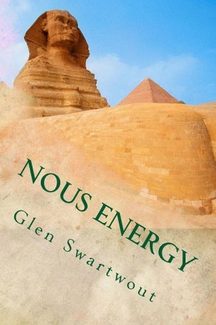 Nous Energy: Healing Power of the Pyramids (Accelerated Self Healing Book 3)  by  Glen Swartwout