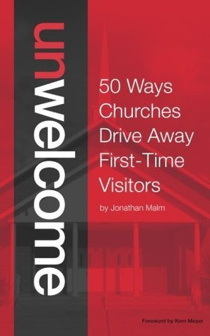 Unwelcome: 50 Ways Churches Drive Away First-Time Visitors  by  Jonathan Malm