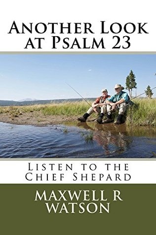 Another Look at Psalm 23  by  Maxwell R Watson