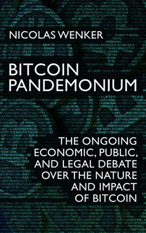 Bitcoin Pandemonium: The Ongoing Economic, Public, and Legal Debate over the Nature and Impact of Bitcoin Nicolas Wenker