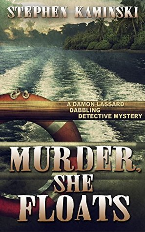 Murder, She Floats (Damon Lassard Dabbling Detective Mysteries Book 3)  by  Stephen Kaminski