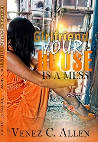 Girlfriend, Your House is a Mess  by  Venez Allen