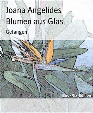 Blumen aus Glas: Gefangen  by  Joana Angelides
