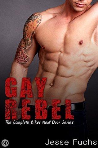 Gay Rebel: The Complete Biker Next Door Series Jesse Fuchs
