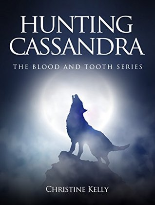 Hunting Cassandra (Paranormal werewolf shifter Romance, BBW Romance, Paranormal Erotica, Erotic Short Stories) (The Blood and Tooth Series Book 1)  by  Christine Kelly