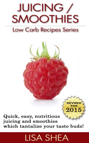 Juicing / Smoothies Low Carb Recipes  by  Lisa Shea
