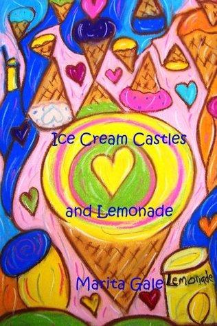 Ice Cream Castles and Lemonade  by  Marita L Gale