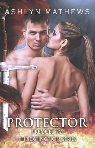 Protector:  Prequel to the Extinction Series  by  Ashlyn Mathews