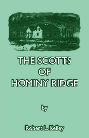 The Scotts of Hominy Ridge Robert Kelly