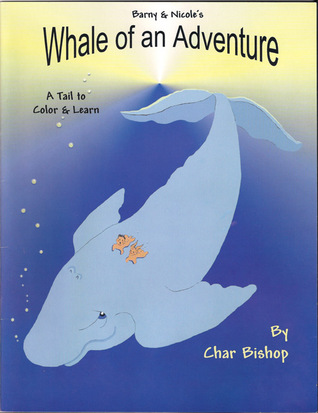 Barny and Nicoles Whale of an Adventure: A Tail to Color & Learn Char Bishop