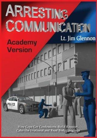 Arresting Communication: Academy Edition  by  Lt. Jim Glennon