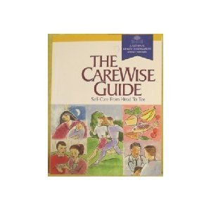 The Care Wise Guide: Self Care From Head To Toe  by  CareWise Inc.