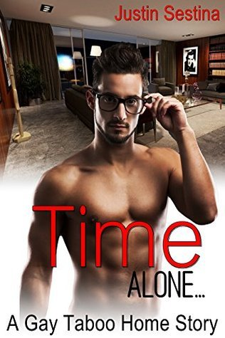 Time Alone: A Gay Taboo Home Story  by  Justin Sestina