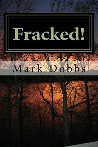 Fracked! Mark Dobbs