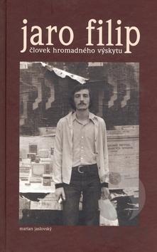 Jaro Filip: Človek hromadného výskytu  by  Marian Jaslovský