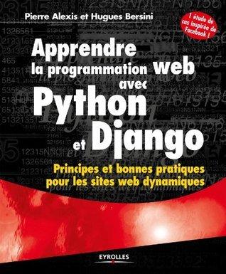 Apprendre la programmation web avec Python et Django: Principes et bonnes pratiques pour les sites web dynamiques - Avec une étude de cas inspirée de Facebook ! (Noire)  by  Pierre Alexis